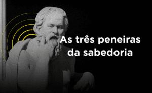 As três peneiras de Sócrates e a fofoca